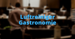 Luftreiniger Gastronomie