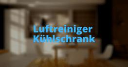 Luftreiniger Kühlschrank
