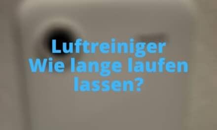 Luftreiniger Wie lange laufen lassen?