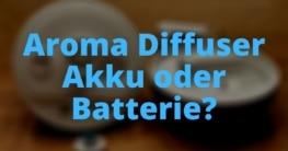 Aroma Diffuser Akku oder Batterie?