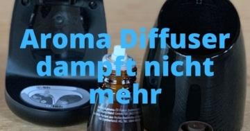 Aroma Diffuser dampft nicht mehr
