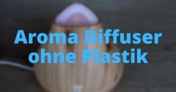 Aroma Diffuser ohne Plastik